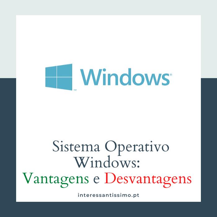 💻 As Vantagens e Desvantagens Do Sistema Operativo Windows