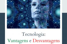 As vantagens e desvantagens da tecnologia