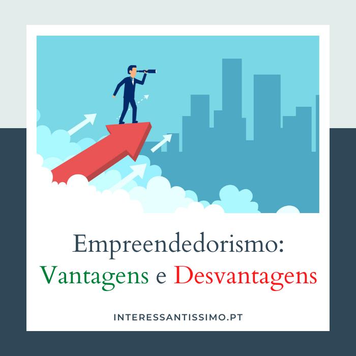 as vantagens e desvantagens do empreendedorismo