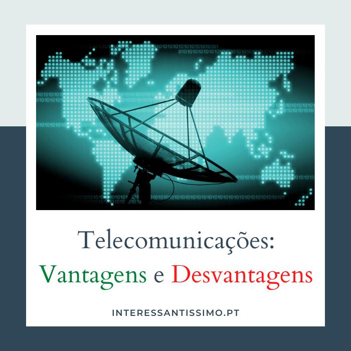 telecomunicações vantagens e desvantagens