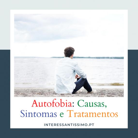 autofobia - causas sintomas e tratamentos