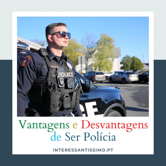 Vantagens e Desvantagens de Ser Policia
